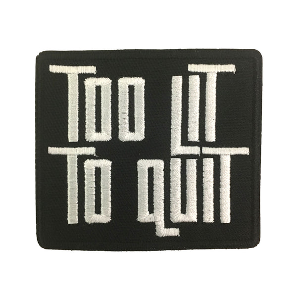 "Be Lit ""Too Lit To Quit"" Patch! V2"