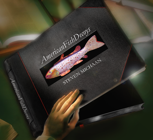 """American Fish Decoys"" by Steven Michaan. Deluxe Edition"