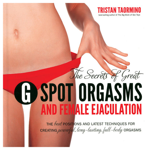 Secrets of G-Spot Orgasms and Female Ejaculation
