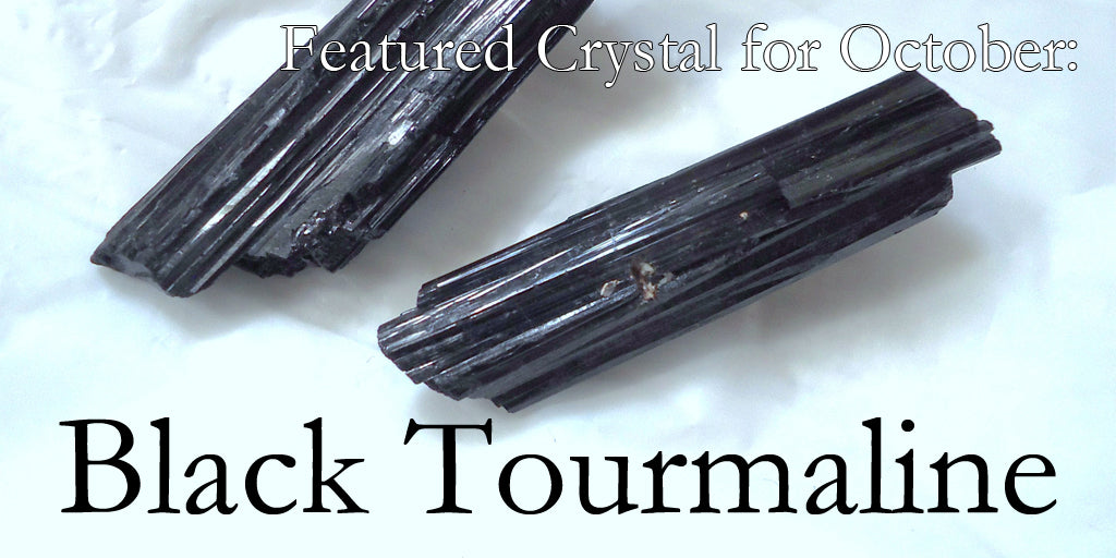 October Featured Crystal: Black Tourmaline