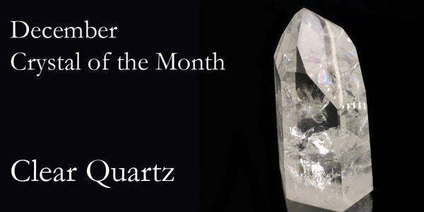 December Crystal of the Month - Clear Quartz