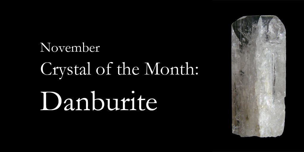 November Crystal of the Month: Danburite