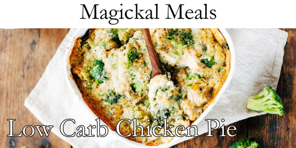 Magickal Meals - Low Carb Chicken Pie