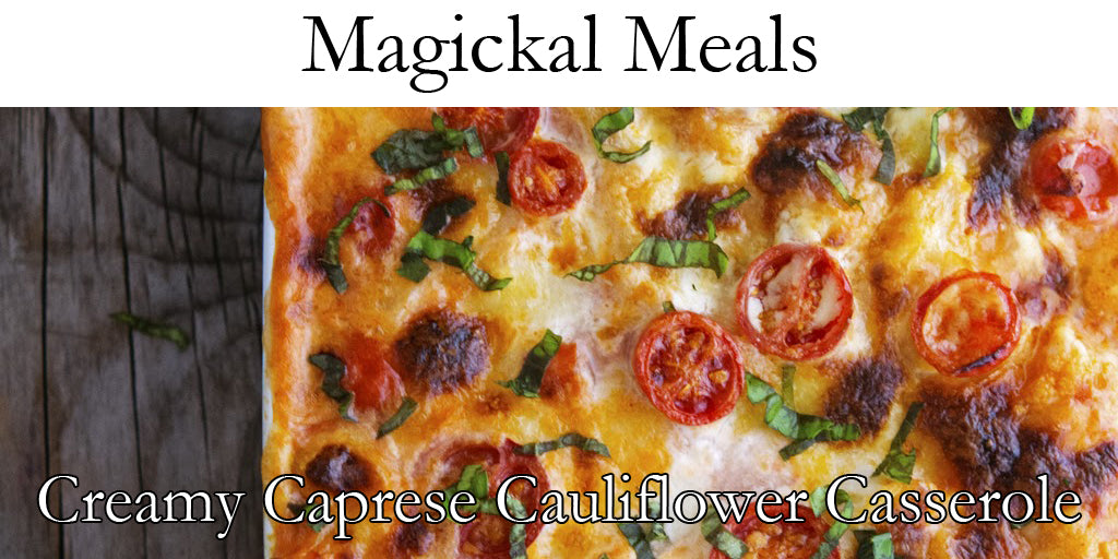 Magical Meals - Creamy Caprese Cauliflower Casserole