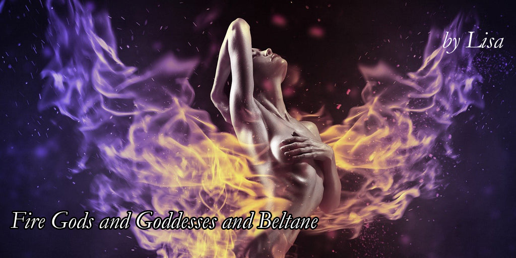 Fire Gods & Goddesses of Beltane