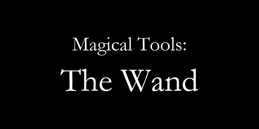 Magical Tools: The Wand.