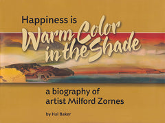 Happiness is Warm Color in the Shade, a book on California artist Milford Zornes, Californiawatercolor.com