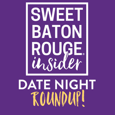 Sweet Baton Rouge Date Night Roundup with Blake Guichet