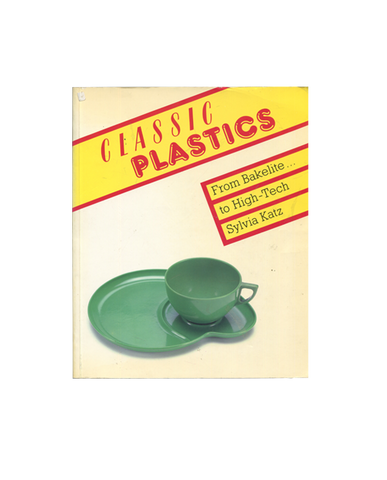 Classic Plastics, From Bakelite...to High-Tech - Sylvia Katz