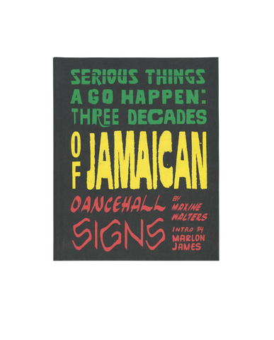 Serious Things A Go Happen : Three Decades of Jamaican Dancehall Signs
