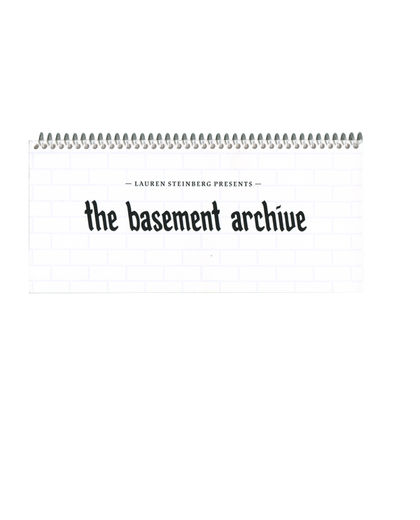 The Basement Archive —  Lauren Steinber