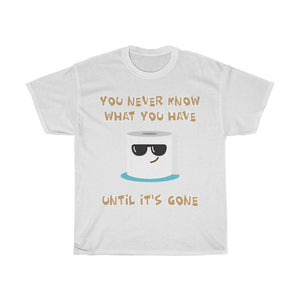 You never know what you have until it's gone - Tee (Unisex) - GenieMania Fr