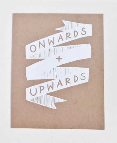 Onwards and Upwards - white screen print on recycled kraft, 11x14