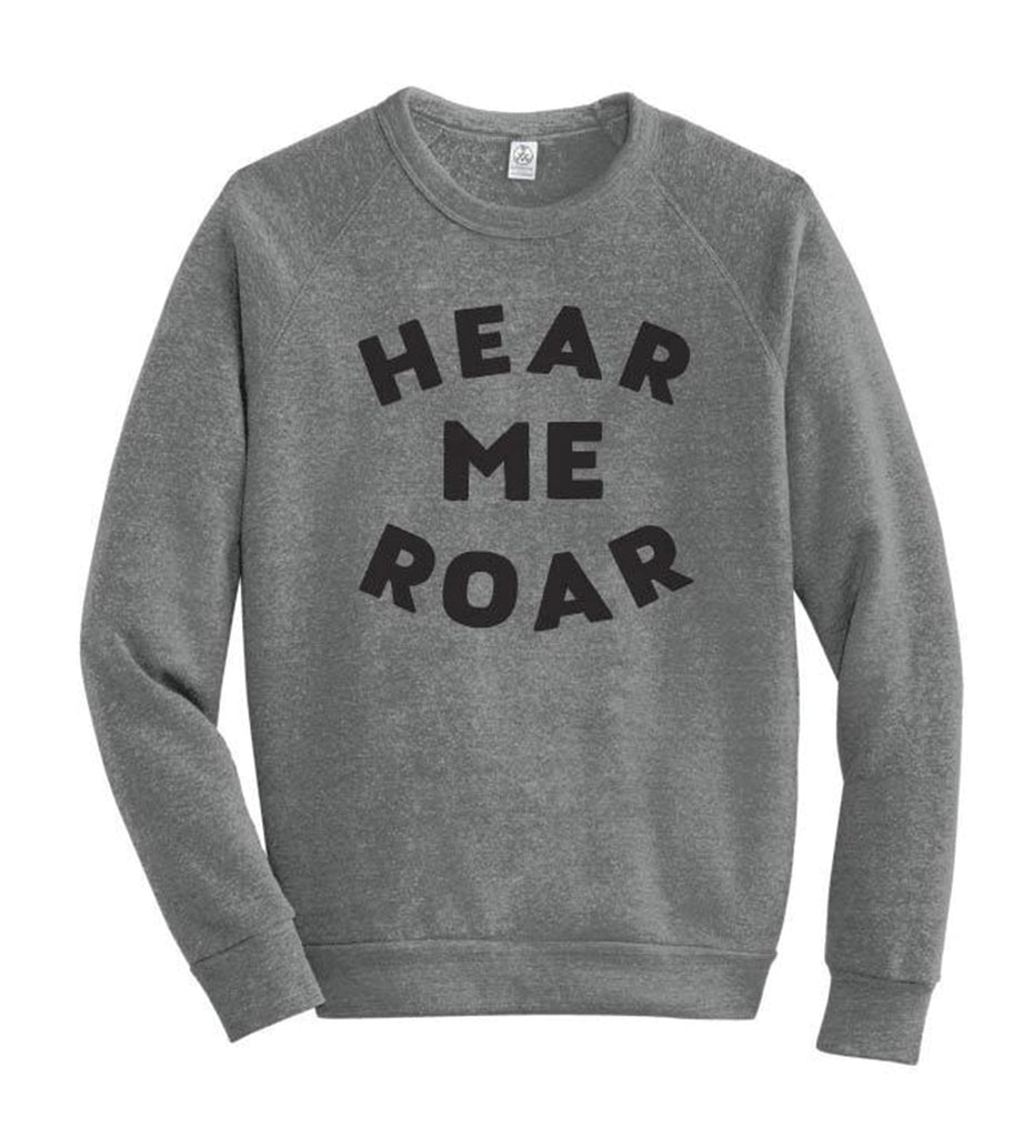 Hear Me Roar - adult sweatshirt