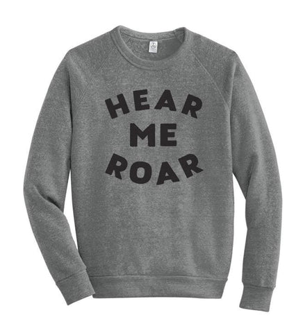 Hear Me Roar - hand printed, unisex sweatshirt