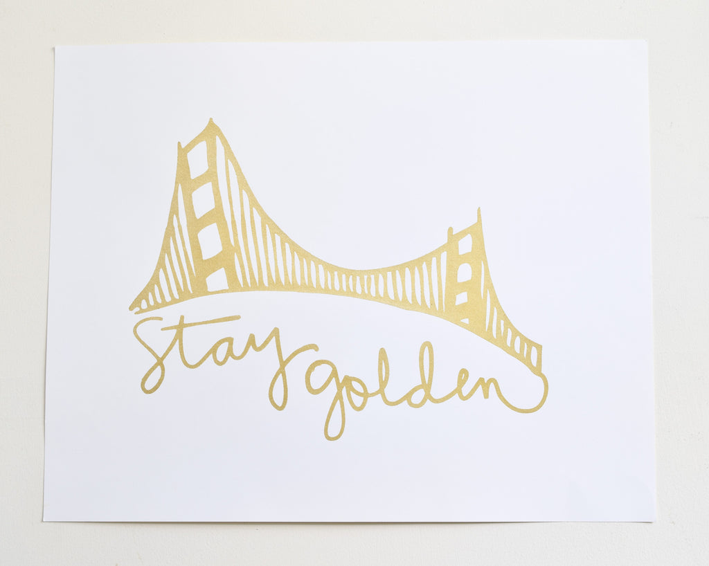 Stay Golden - hand printed on recycled paper, 16x20