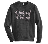 Working for the Weekend - hand printed, unisex sweatshirt