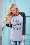 I Am Freaking Cold Raglan Top - Charcoal