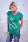 """Irish Today, Hungover Tomorrow"" Top"