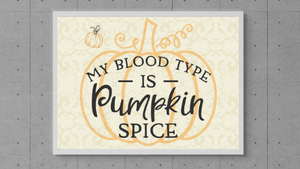 My Blood Type is Pumpkin Spice printable