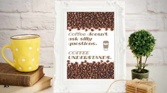 Coffee Doesn't Ask Questions printable