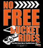 No Free Bucket Rides, Many Color & Styles