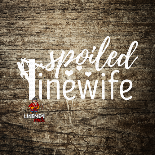 Spoiled Lineman's Wife Decal