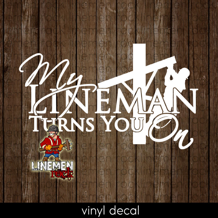 My Lineman Turns You On Decal - Linemen Rock - Lineman Shirts