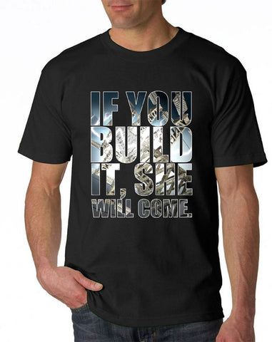 Build It, She Will Come, Tee, Tank, Long Sleeve, or Hoodie