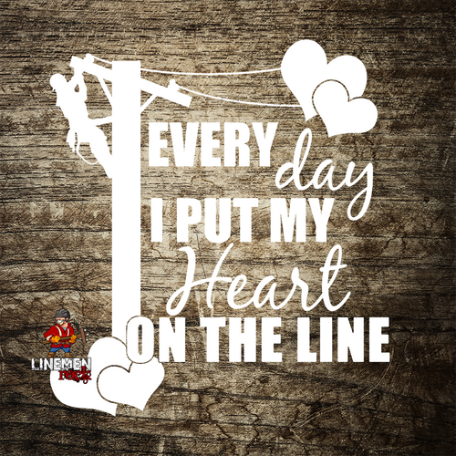 Every Day I Put My Heart on The Line Lineman's Wife Decal - Linemen Rock - Lineman Shirts