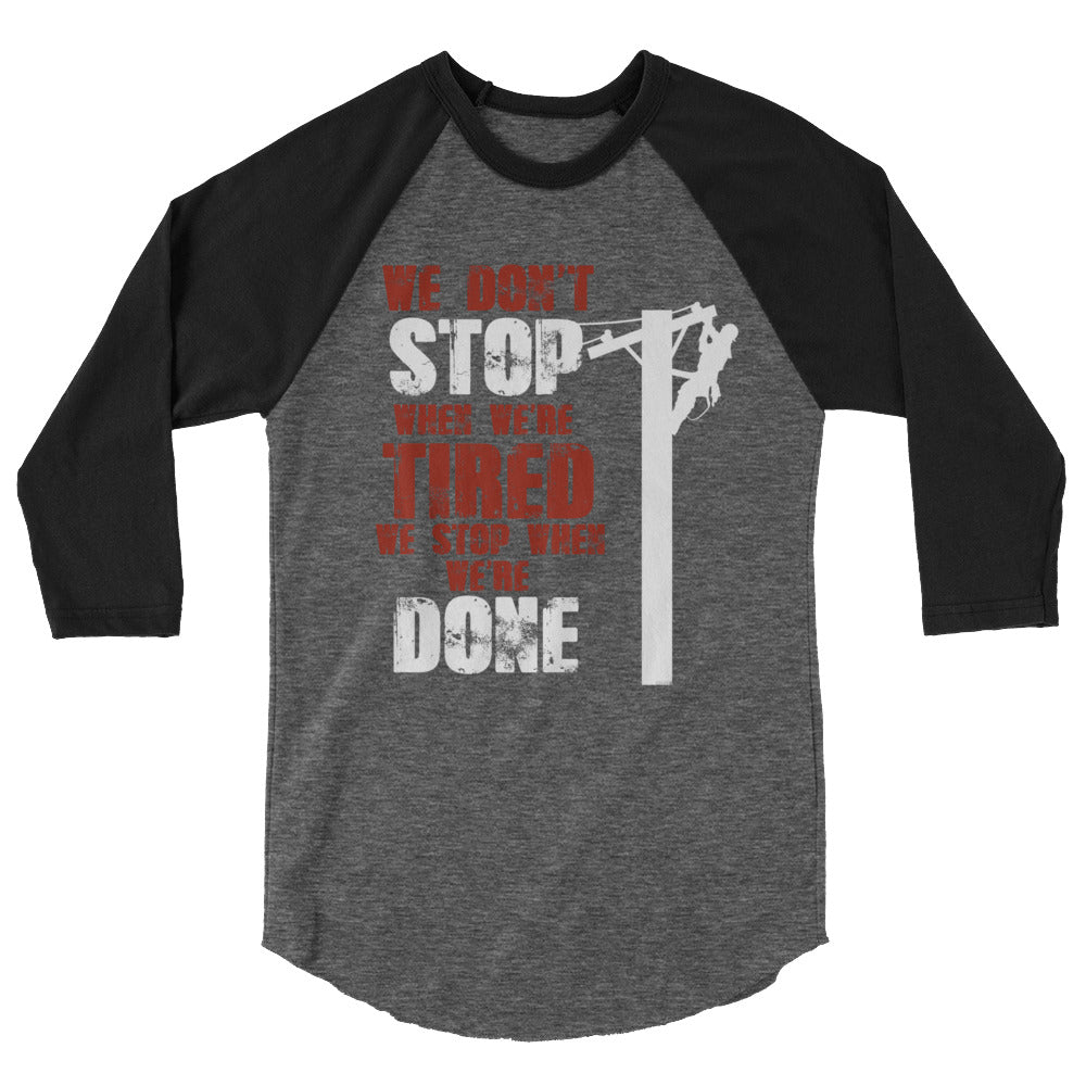 We Don't Stop When We're Tired, We Stop When We're Done Unisex Raglan - Linemen Rock - Lineman Shirts