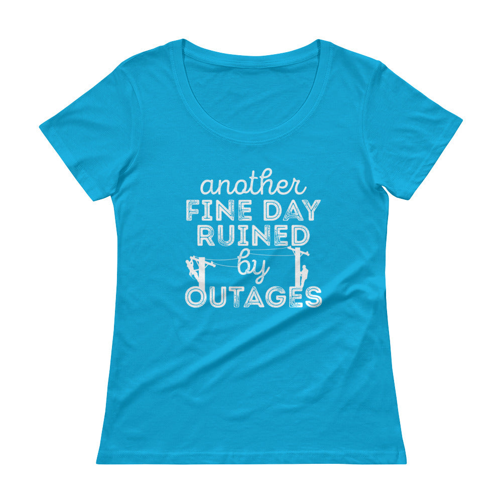 Another Fine Day Ruined By Outages Scoopneck T-Shirt - Linemen Rock - Lineman Shirts