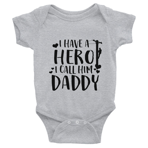 I Have a Hero, I Call Him Daddy Infant Bodysuit - Linemen Rock - Lineman Shirts
