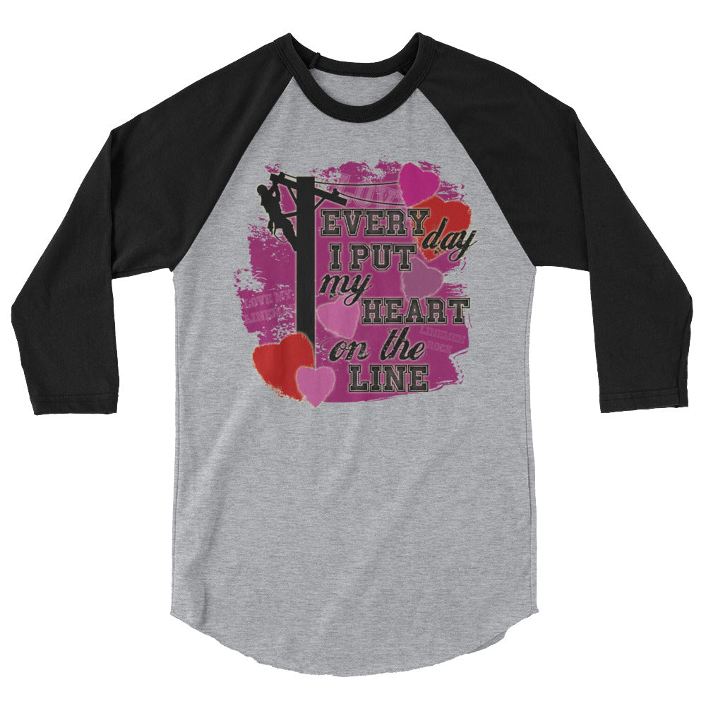Every Day I Put My Heart On The Line 3/4 sleeve raglan shirt - Linemen Rock - Lineman Shirts