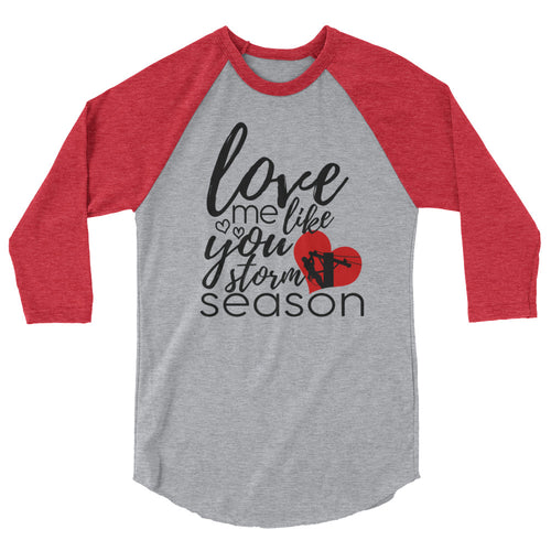 Love Me Like You Love Storm Season 3/4 sleeve raglan shirt - Linemen Rock - Lineman Shirts
