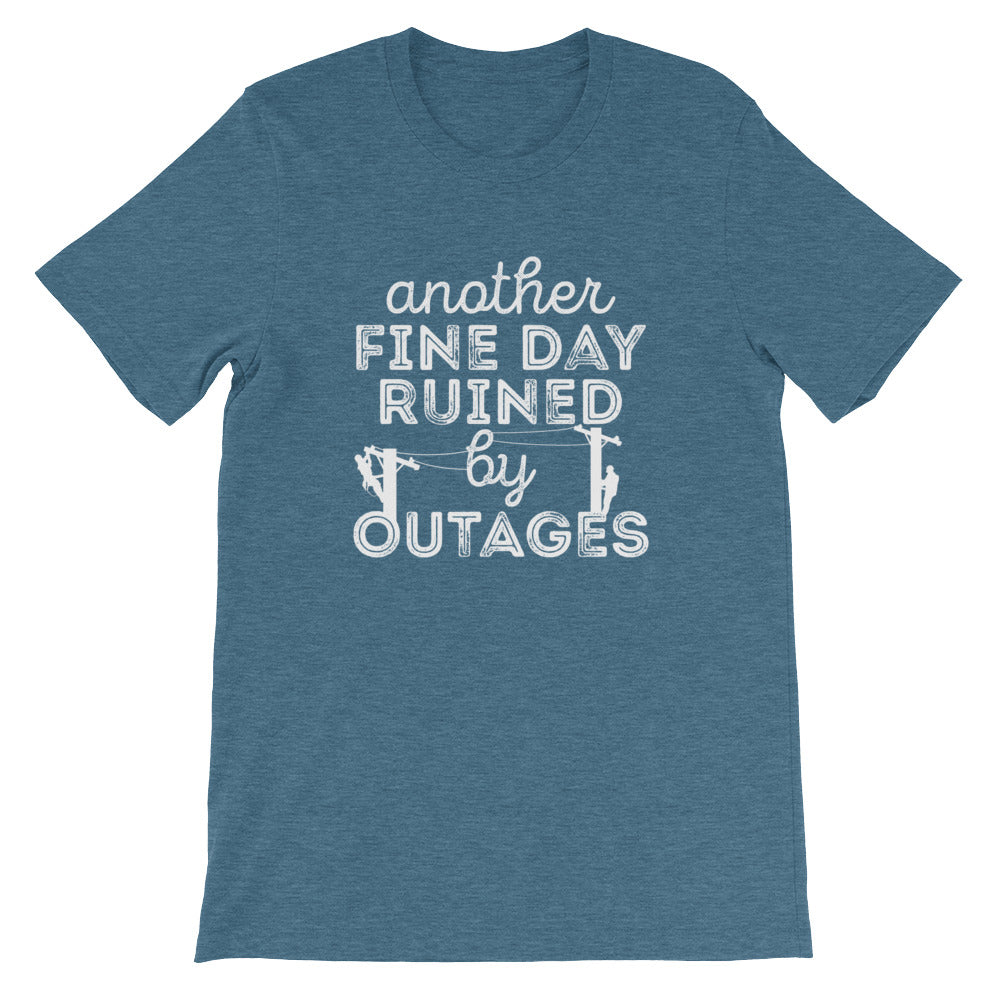 Another Fine Day Ruined By Outages Tee - Linemen Rock - Lineman Shirts