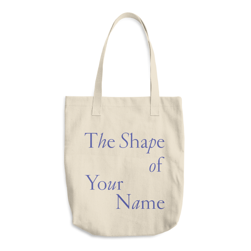 The Shape of Your Name — Tote