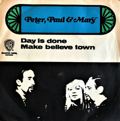 Peter, Paul & Mary, Day is Done / Make Believe Town, 45'lik