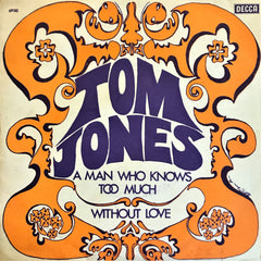 Tom Jones, A Man Who Knows Too Much / Without Love, 45'lik