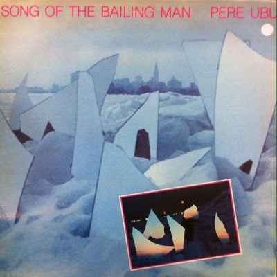 Pere Ubu / Song of the Bailing Man, LP
