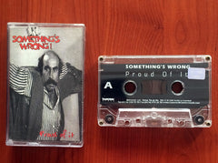 Something's Wrong! / Proud of It, Kaset