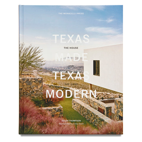 Texas Made/Texas Modern: The House and the Land by Helen Thompson