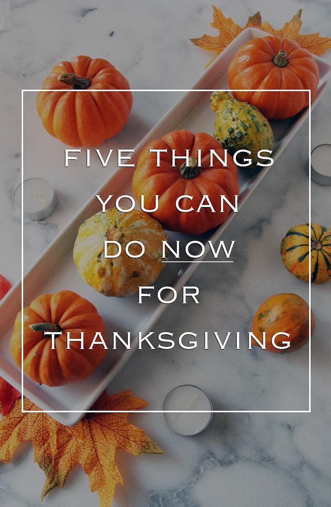 5 Things You Can Do Now for Thanksgiving