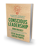 Conscious Leadership: Elevating Humanity Through Business - Hardcover by John Mackey, Steve Mcintosh, & Carter Phipps