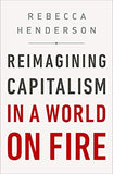 Reimagining Capitalism in a World on Fire - Hardcover by  Rebecca Henderson