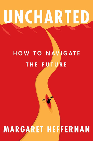 Uncharted: How to Navigate the Future - Hardcover by Margaret Heffernan
