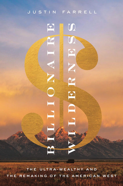 Billionaire Wilderness: The Ultra-Wealthy and the Remaking of the American West (Princeton Studies in Cultural Sociology) Hardcover