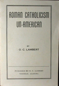 Lambert, O. C. Roman Catholicism Un-American. A Shocking Expose from Official Catholic Documents