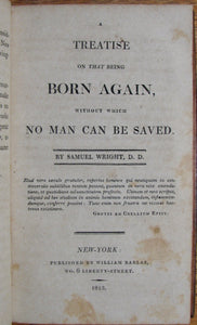 Wright, Samuel; Haweis, Thomas. A Treatise on that being Born Again, without which No Man can be Saved. To which is added, the Communicant's Spiritual Companion
