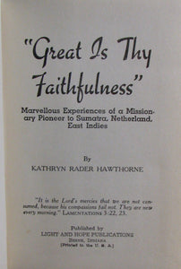 Hawthorne, Kathryn Rader. Great Is Thy Faithfulness : Marvellous Experiences of a Missionary Pioneer to Sumatra, Netherland, East Indies